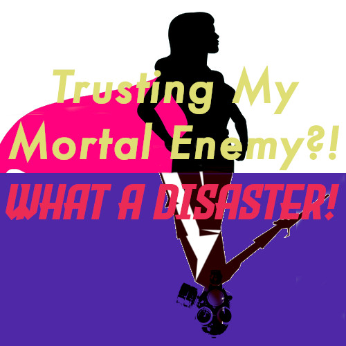 Review – Trusting My Mortal Enemy?! What a Disaster!